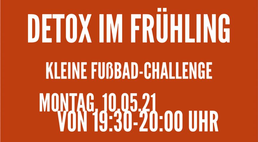 IMG 8238 e1619701577151 865x475 - 10.05.21, 19:30-20:00 Uhr Detox im Frühling - kleine Fußbad-Challenge